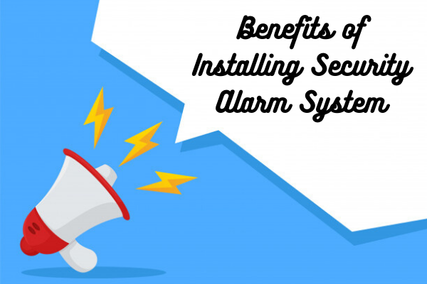 Benefits of Installing Security Alarm System