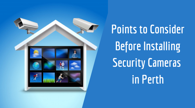 Points to Consider Before Installing Security Cameras in Perth