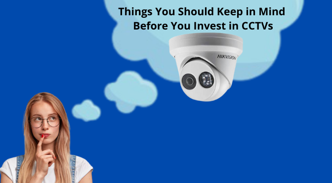 Things You Should Keep in Mind Before You Invest in CCTVs