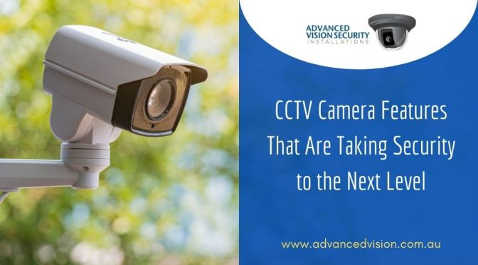 CCTV Camera Features That Are Taking Security to the Next Level