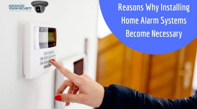 Reasons Why Installing Home Alarm Systems Become Necessary