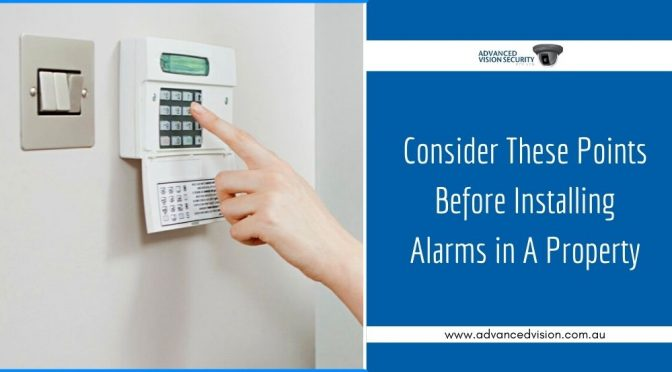 Points You Need to Consider Before Installing Alarms in A Property